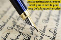 Quel est le mot le plus long de la langue française ? La majorité des gens interrogés, et sans doute nous-mêmes tel que nous l'avons appris à l'école primaire, répondraient sans hésiter : « anticonstitutionnellement » !!