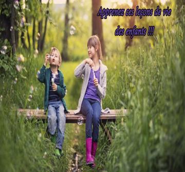 Quelles sont les leçons de vie que vous pouvez apprendre des enfants? êtes-vous prêt de vivre d'une façon plus enfantine ?