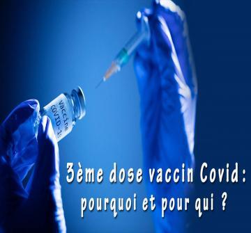 Sur quelles données se sont appuyées les autorités sanitaires pour recommander une dose de rappel (3e  dose) des vaccins contre la COVID-19 chez certaines personnes ?