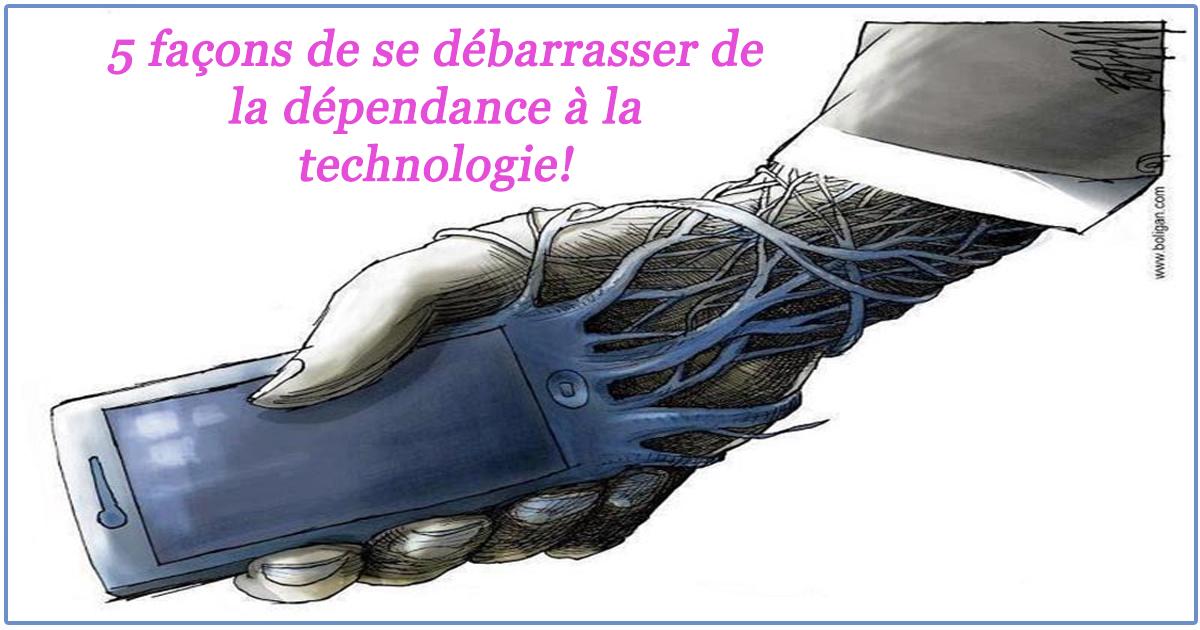5 façons de se débarrasser de la dépendance à la technologie!