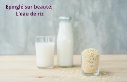L'eau de riz : un allié beauté improbable !