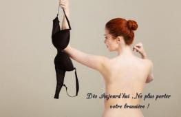 Quelque soit vous vous sentez à l'aise ou non de porter une brassière, il y a de divers avantages pour laisser ce sous-vêtement juste à votre côté !