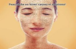 D'où vient la sécheresse de la peau en hiver et comment peut-on s'en débarrasser? Quelles sont les causes et les solutions ?